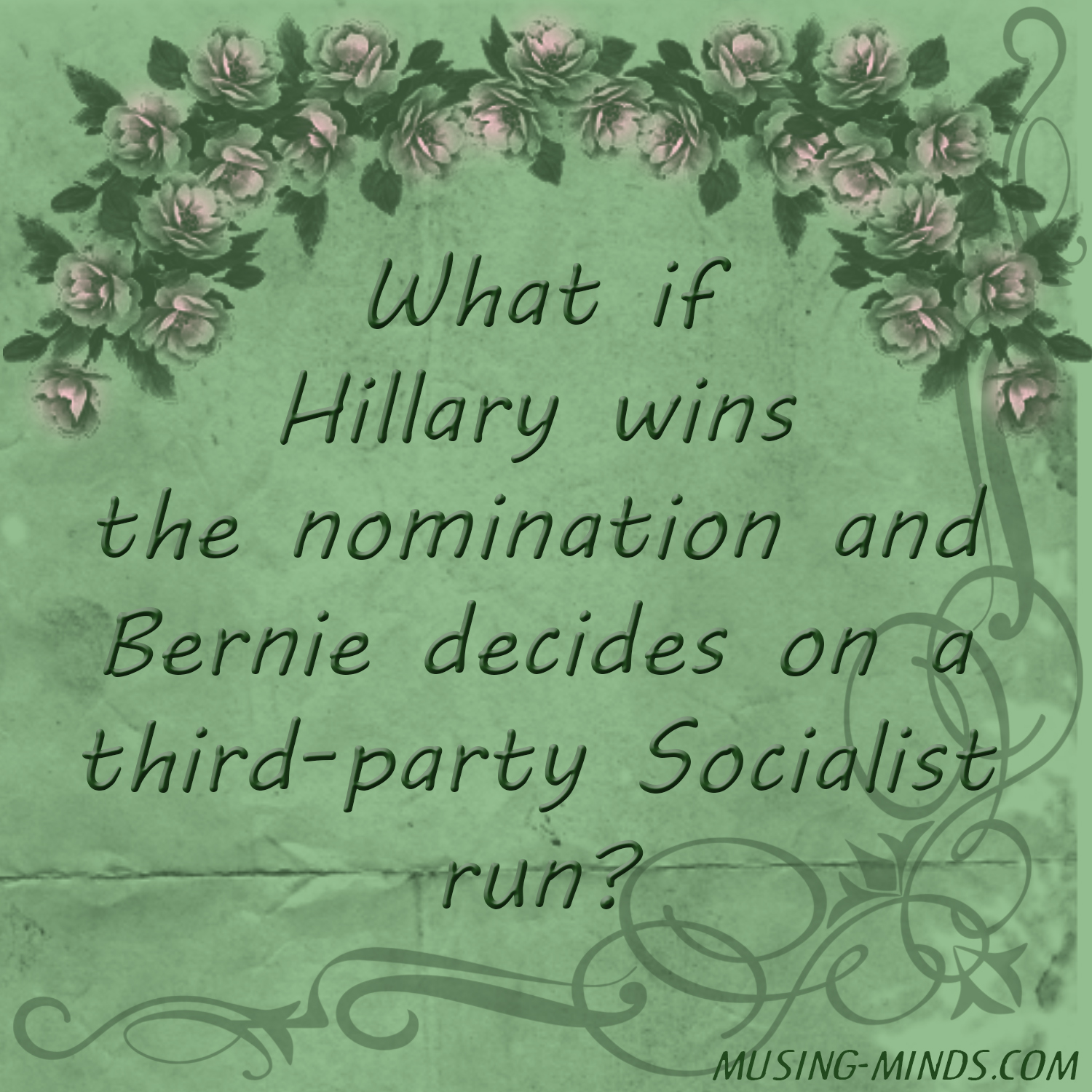 What if Hillary wins the nomination and Bernie decides on a third-party socialist run?